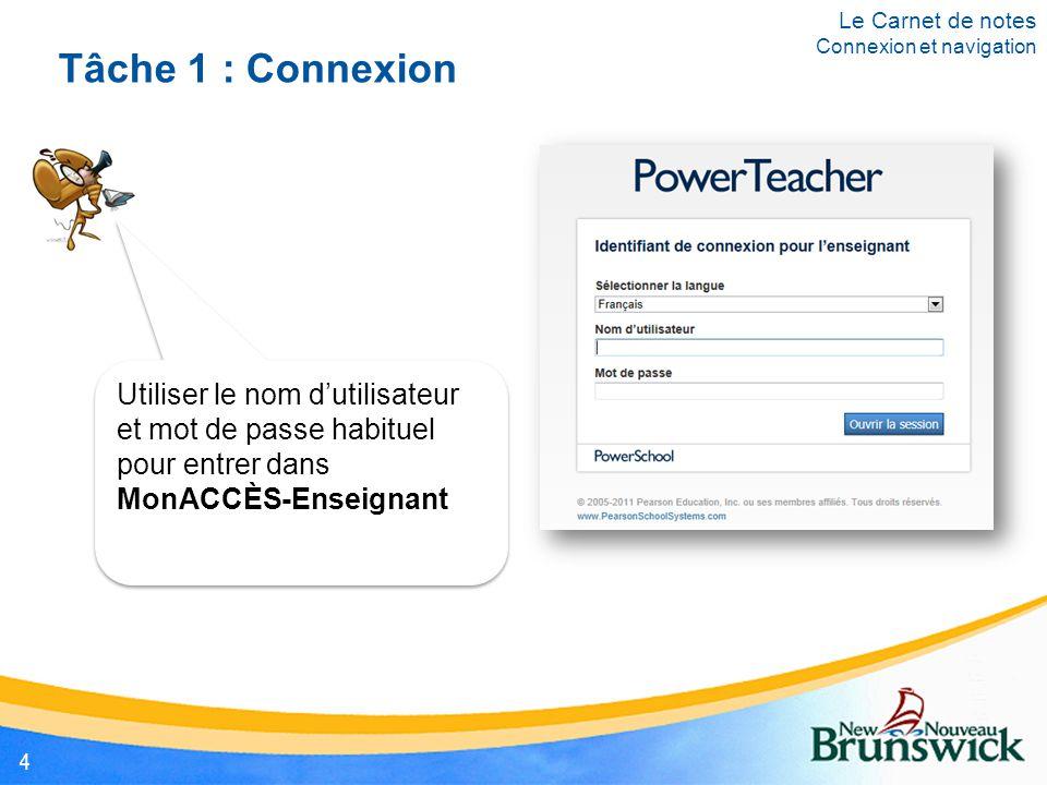 Tâche 1 : Connexion Utiliser le nom d'utilisateur et mot de passe habituel pour entrer dans MonACCÈS-Enseignant Le Carnet de notes Connexion et naviga