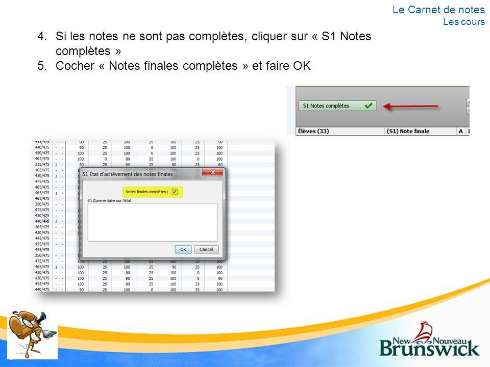4.Si les notes ne sont pas complètes, cliquer sur « S1 Notes complètes » 5.Cocher « Notes finales complètes » et faire OK Le Carnet de notes Les cours