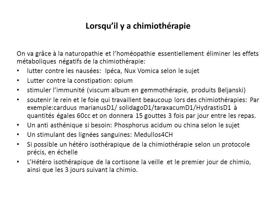 Lorsqu'il y a chimiothérapie On va grâce à la naturopathie et l'homéopathie essentiellement éliminer les effets métaboliques négatifs de la chimiothér