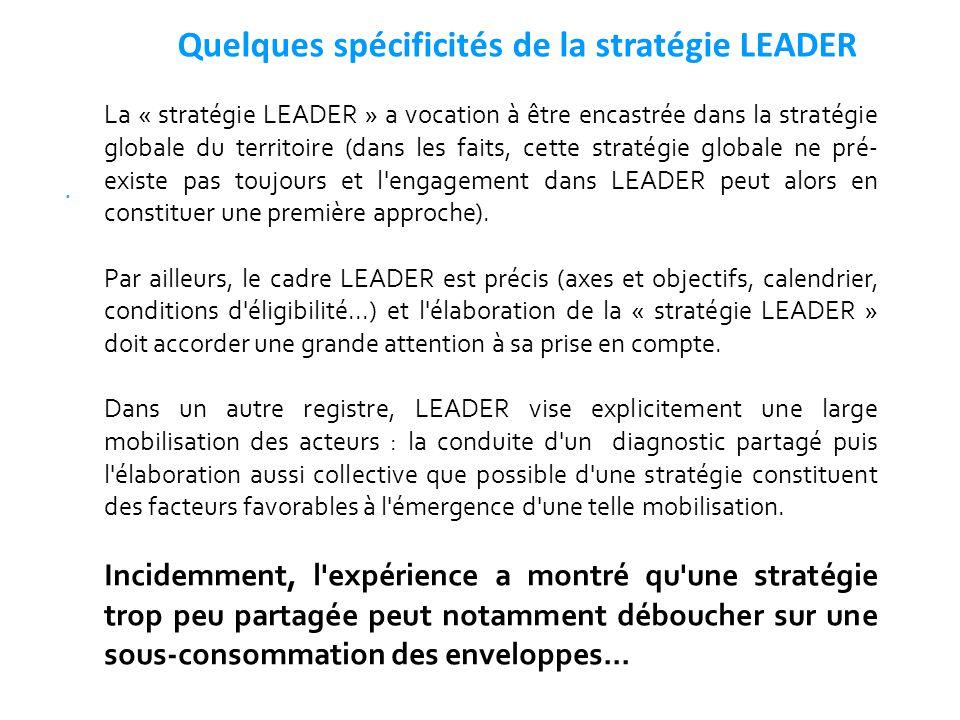 Quelques spécificités de la stratégie LEADER. La « stratégie LEADER » a vocation à être encastrée dans la stratégie globale du territoire (dans les fa