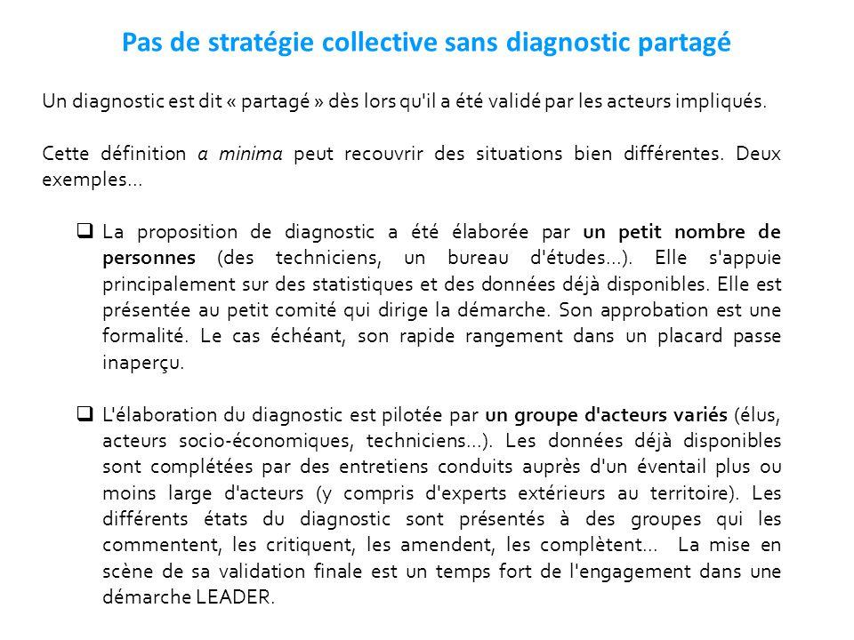  Pas de stratégie collective sans diagnostic partagé Un diagnostic est dit « partagé » dès lors qu'il a été validé par les acteurs impliqués. Cette d