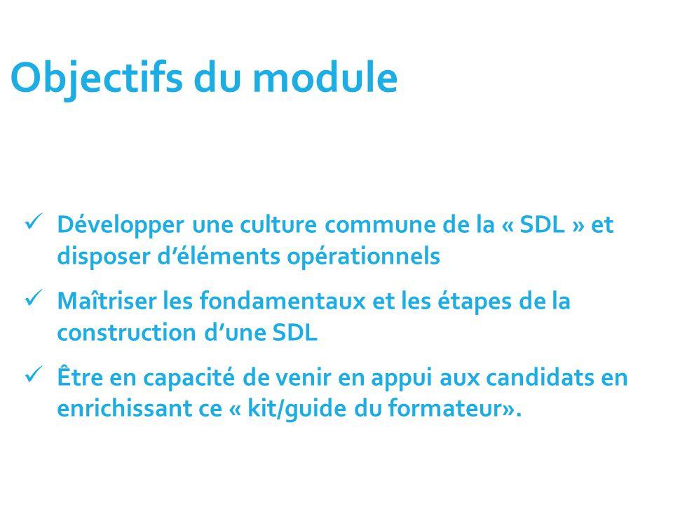 Objectifs du module Développer une culture commune de la « SDL » et disposer d'éléments opérationnels Maîtriser les fondamentaux et les étapes de la c
