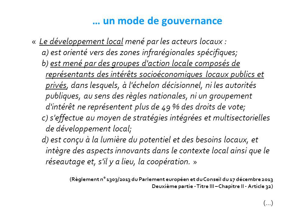… un mode de gouvernance « Le développement local mené par les acteurs locaux : a) est orienté vers des zones infrarégionales spécifiques; b) est mené