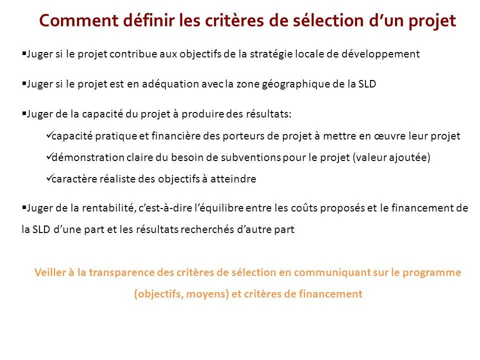 Comment définir les critères de sélection d'un projet  Juger si le projet contribue aux objectifs de la stratégie locale de développement  Juger si