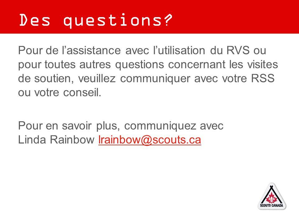 Pour de l'assistance avec l'utilisation du RVS ou pour toutes autres questions concernant les visites de soutien, veuillez communiquer avec votre RSS ou votre conseil.