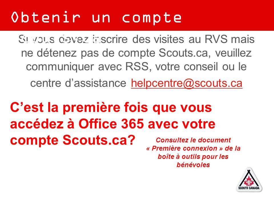 Si vous devez inscrire des visites au RVS mais ne détenez pas de compte Scouts.ca, veuillez communiquer avec RSS, votre conseil ou le centre d'assista