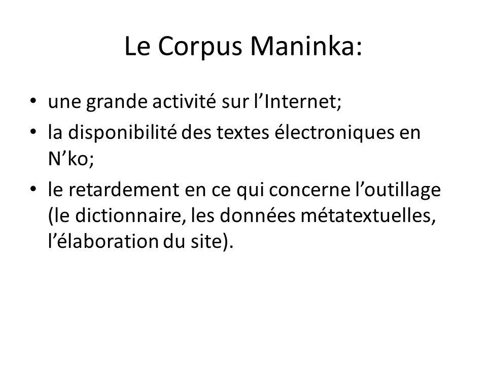 Le Corpus Maninka: une grande activité sur l'Internet; la disponibilité des textes électroniques en N'ko; le retardement en ce qui concerne l'outillage (le dictionnaire, les données métatextuelles, l'élaboration du site).