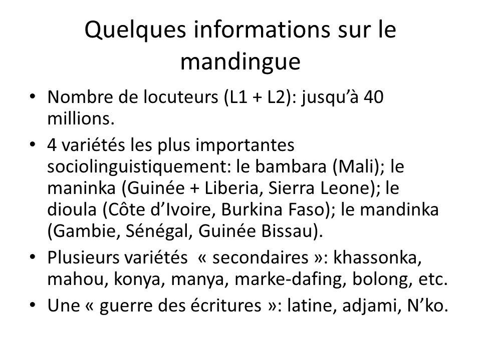Quelques informations sur le mandingue Nombre de locuteurs (L1 + L2): jusqu'à 40 millions.