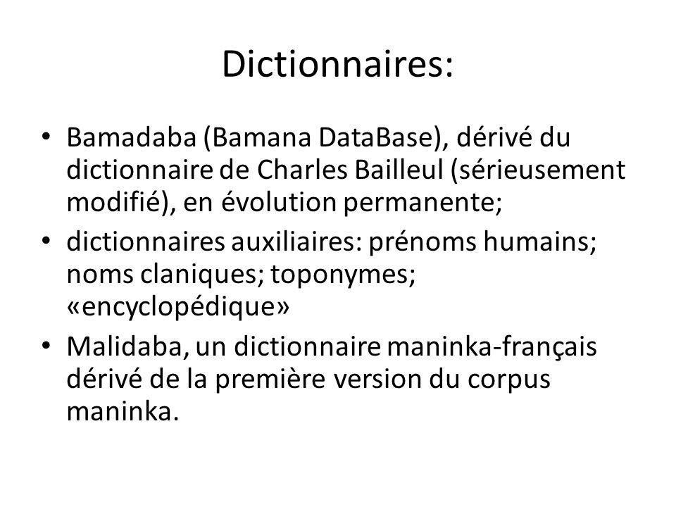 Dictionnaires: Bamadaba (Bamana DataBase), dérivé du dictionnaire de Charles Bailleul (sérieusement modifié), en évolution permanente; dictionnaires auxiliaires: prénoms humains; noms claniques; toponymes; «encyclopédique» Malidaba, un dictionnaire maninka-français dérivé de la première version du corpus maninka.