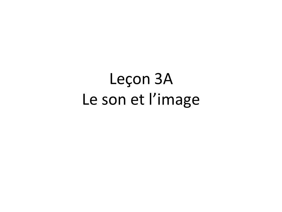 Leçon 3A Le son et l'image
