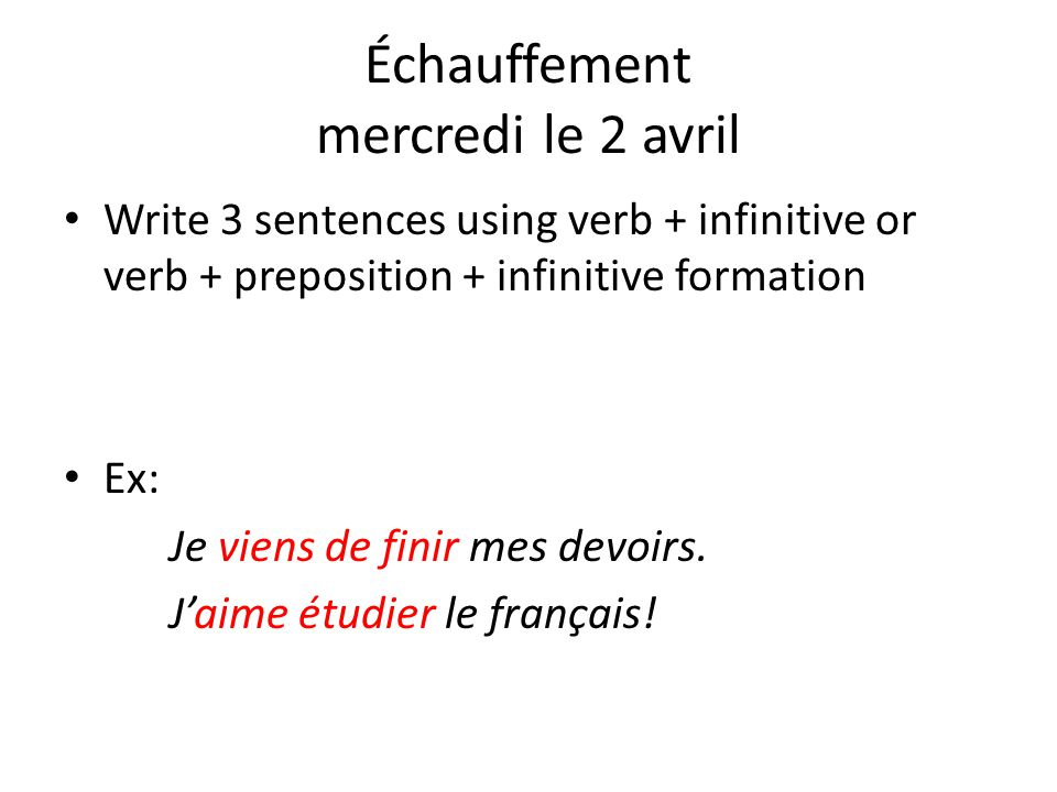 Prepositions with the infinitive Infinitive constructions, where the first verb is conjugated and the second verb is an infinitive, are common in French.