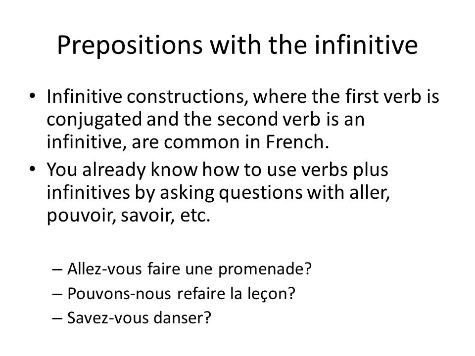 Prepositions with the infinitive Some conjugated verbs are followed directly by and infinitive.