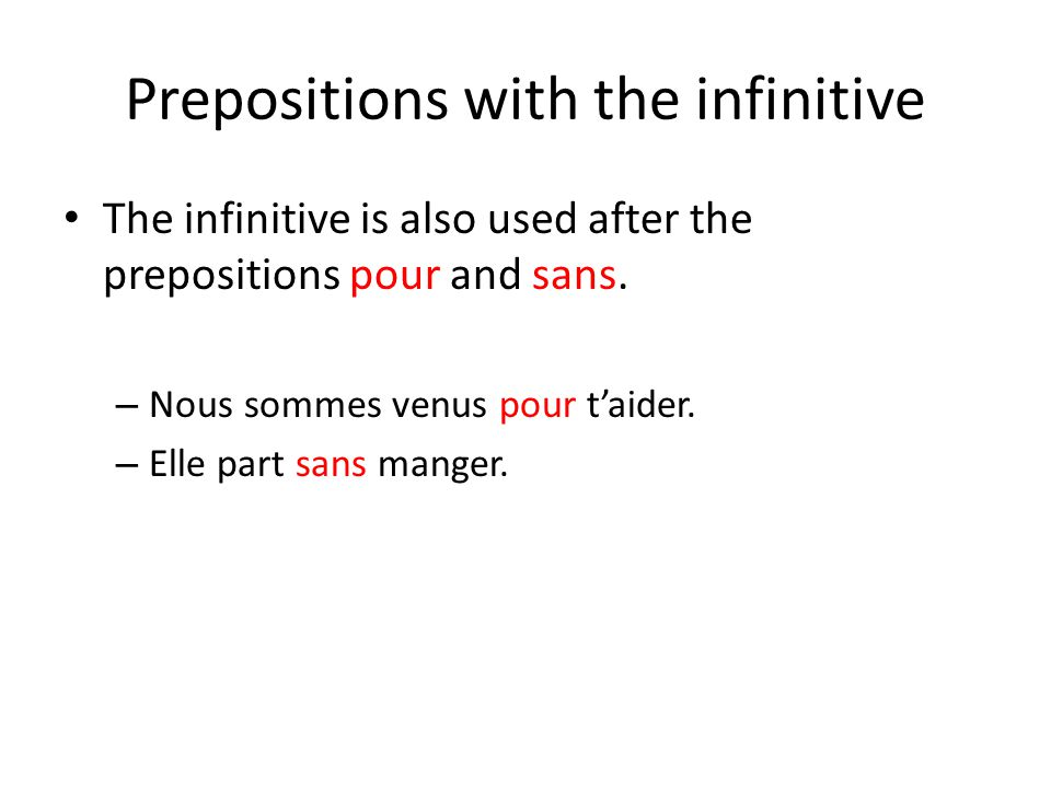 Prepositions with the infinitive The infinitive is also used after the prepositions pour and sans.