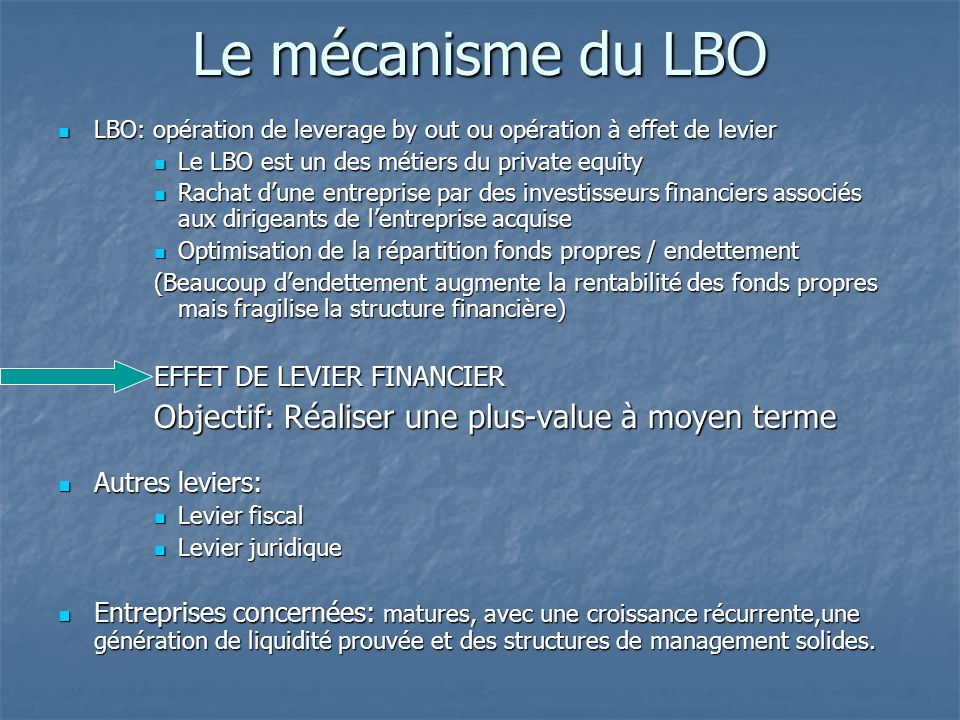 Le mécanisme du LBO LBO: opération de leverage by out ou opération à effet de levier LBO: opération de leverage by out ou opération à effet de levier