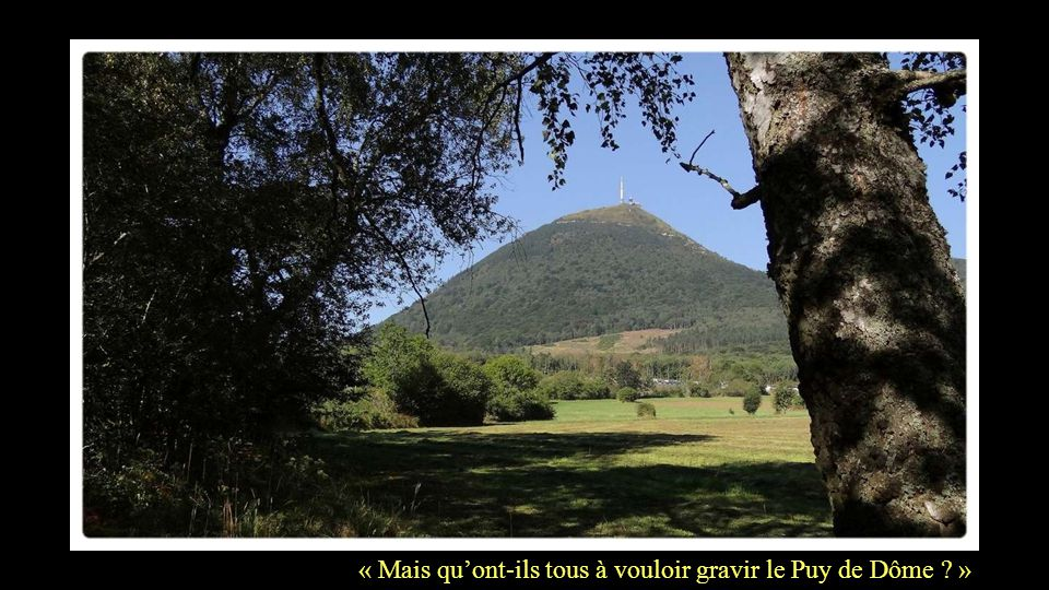 L'âne et la crémaillère, « Mais qu'ont-ils tous à vouloir gravir le Puy de Dôme ? » gémissait l'âne lassé de se cogner les sabots aux cailloux du chem