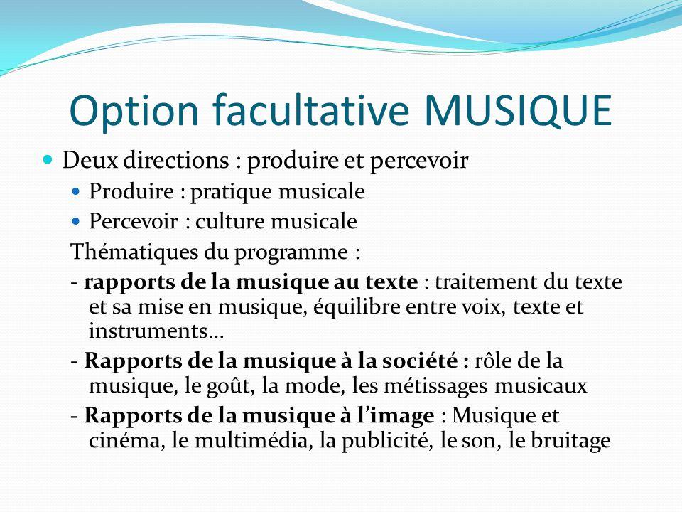 Option facultative MUSIQUE Deux directions : produire et percevoir Produire : pratique musicale Percevoir : culture musicale Thématiques du programme