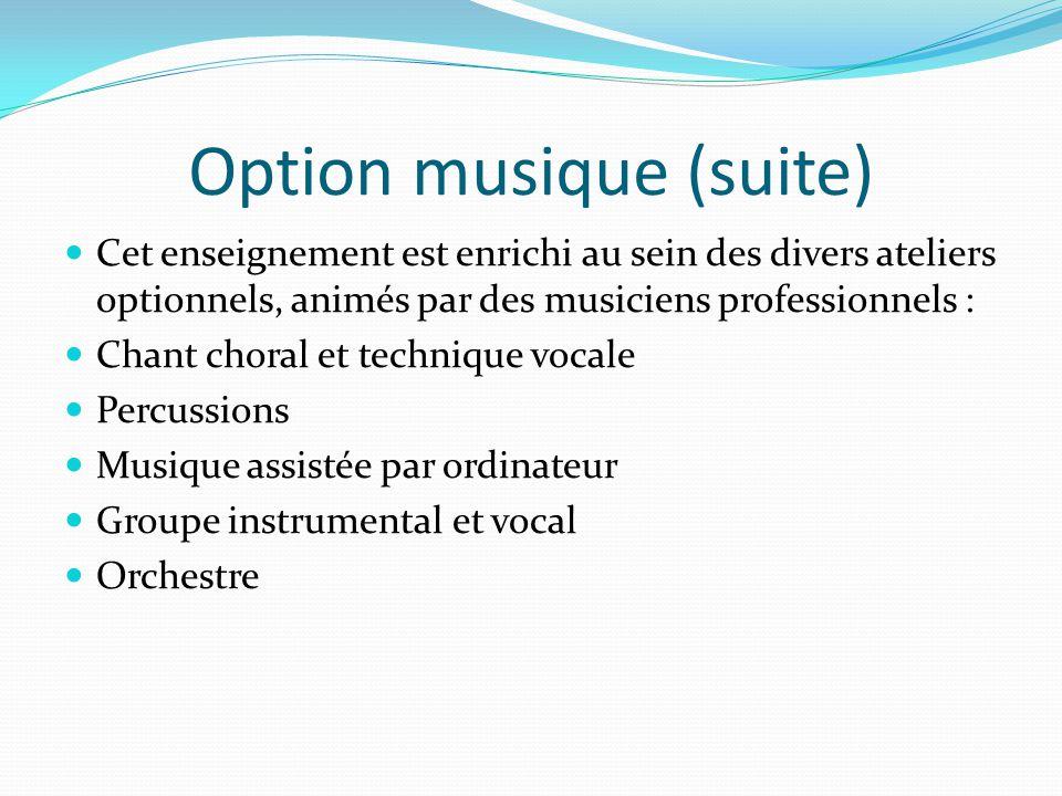 Option musique (suite) Cet enseignement est enrichi au sein des divers ateliers optionnels, animés par des musiciens professionnels : Chant choral et