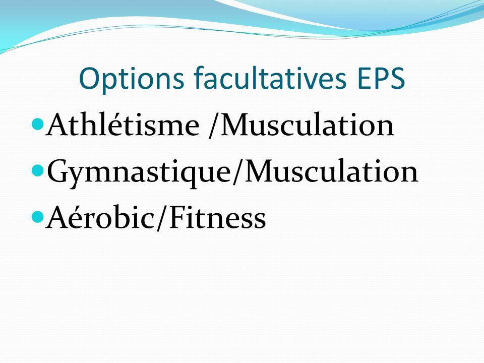 Options facultatives EPS Athlétisme /Musculation Gymnastique/Musculation Aérobic/Fitness