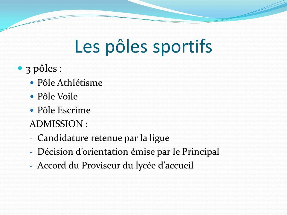 Les pôles sportifs 3 pôles : Pôle Athlétisme Pôle Voile Pôle Escrime ADMISSION : - Candidature retenue par la ligue - Décision d'orientation émise par le Principal - Accord du Proviseur du lycée d'accueil
