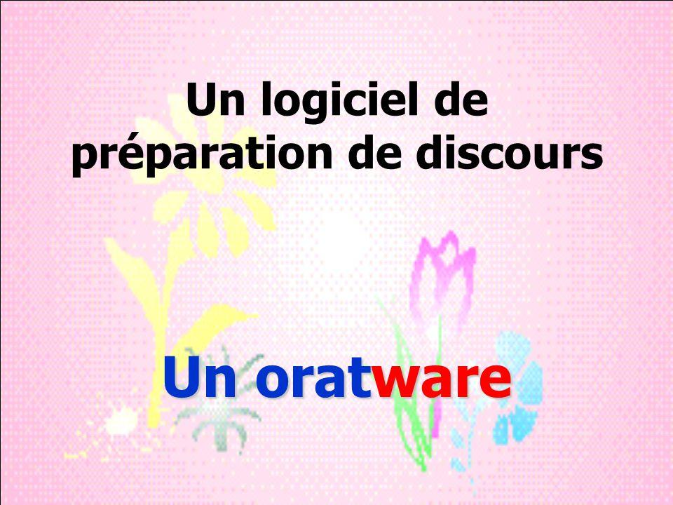 Un logiciel de préparation de discours Un oratware