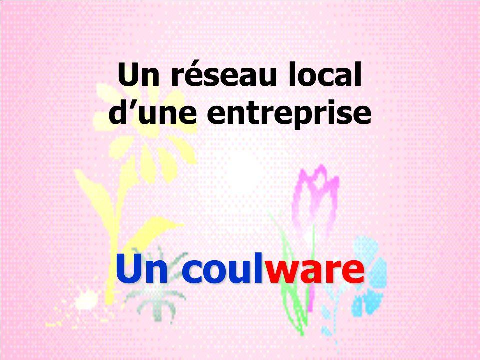 Un réseau local d'une entreprise Un coulware