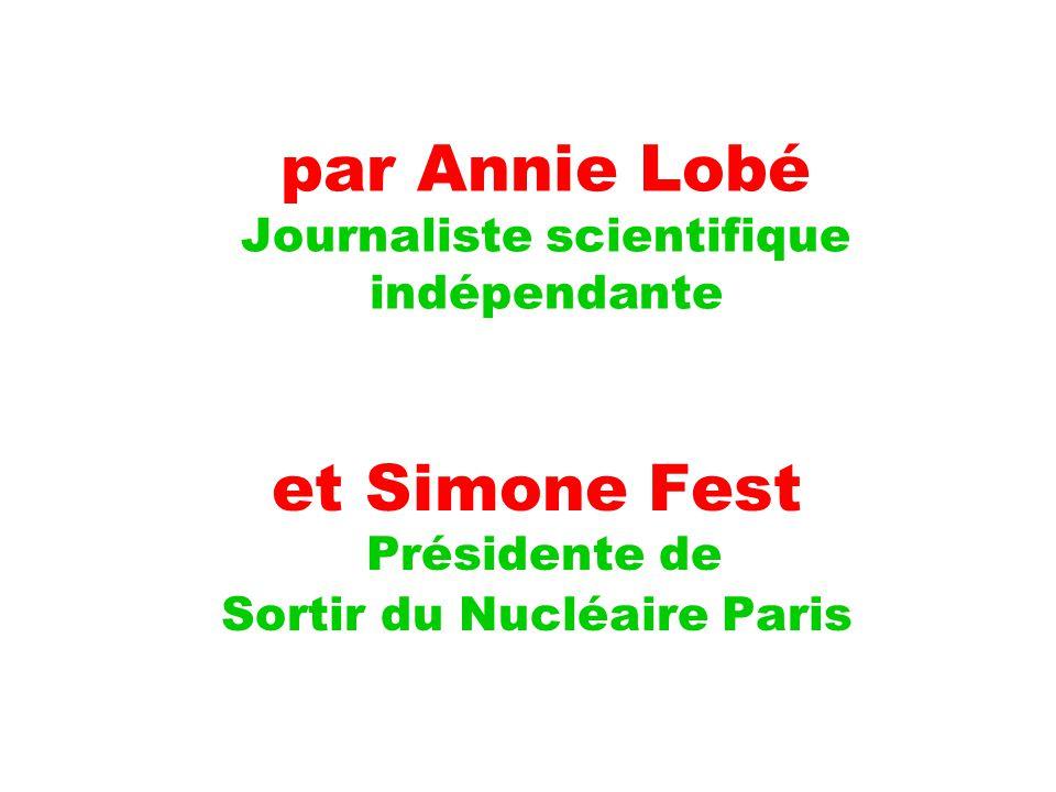 par Annie Lobé Journaliste scientifique indépendante et Simone Fest Présidente de Sortir du Nucléaire Paris