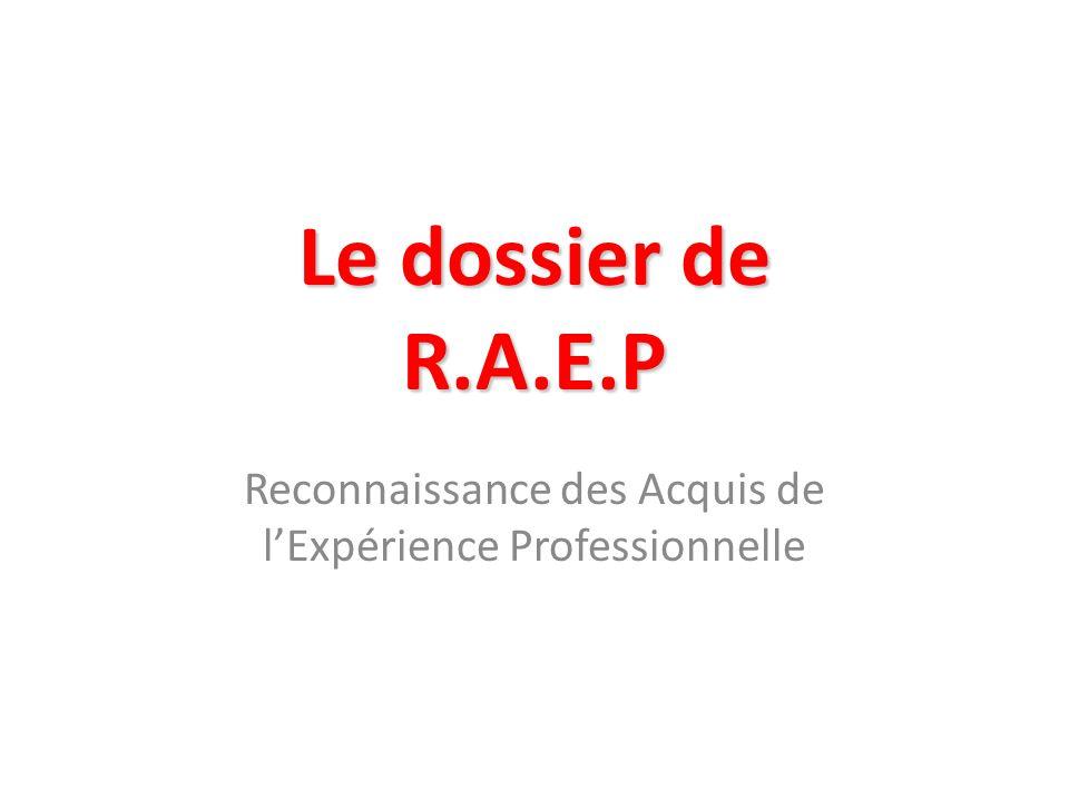 1 - RAEP 1 - RAEP – Principes généraux loi du 2 février 2007, relative à la modernisation de la fonction publique >La RAEP consiste à remplacer des épreuves académiques par des modalités permettant à un candidat de valoriser l'expérience professionnelle qu'il a acquise.