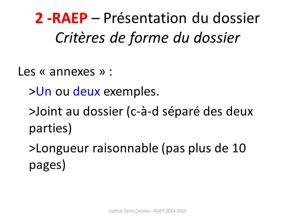 2 -RAEP 2 -RAEP – Présentation du dossier Critères de forme du dossier Les « annexes » : >Un ou deux exemples.