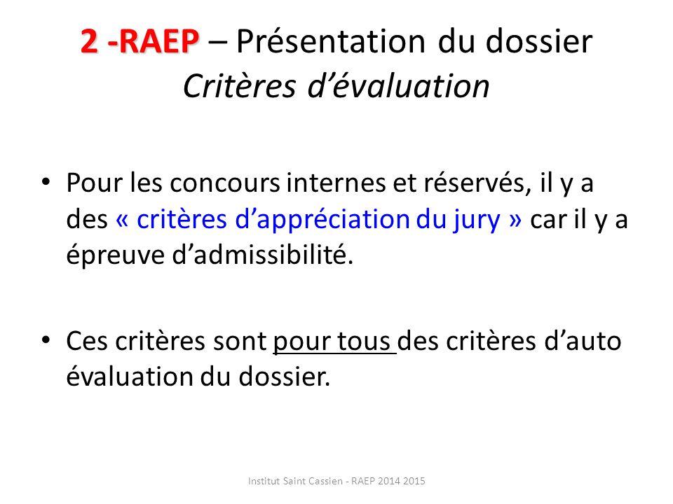 2 -RAEP 2 -RAEP – Présentation du dossier Critères d'évaluation Pour les concours internes et réservés, il y a des « critères d'appréciation du jury » car il y a épreuve d'admissibilité.