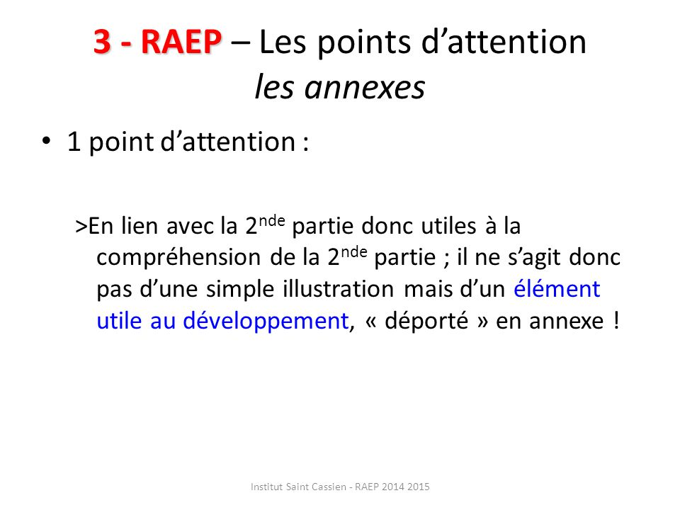 3 - RAEP 3 - RAEP – Les points d'attention les annexes 1 point d'attention : >En lien avec la 2 nde partie donc utiles à la compréhension de la 2 nde
