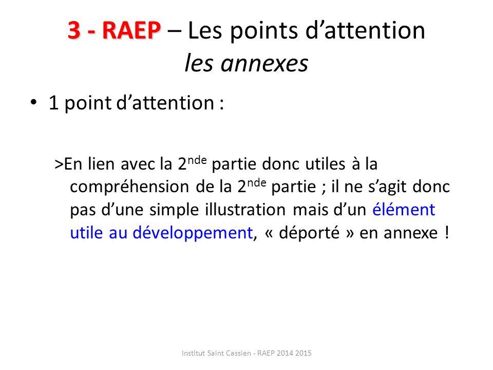 3 - RAEP 3 - RAEP – Les points d'attention les annexes 1 point d'attention : >En lien avec la 2 nde partie donc utiles à la compréhension de la 2 nde partie ; il ne s'agit donc pas d'une simple illustration mais d'un élément utile au développement, « déporté » en annexe .