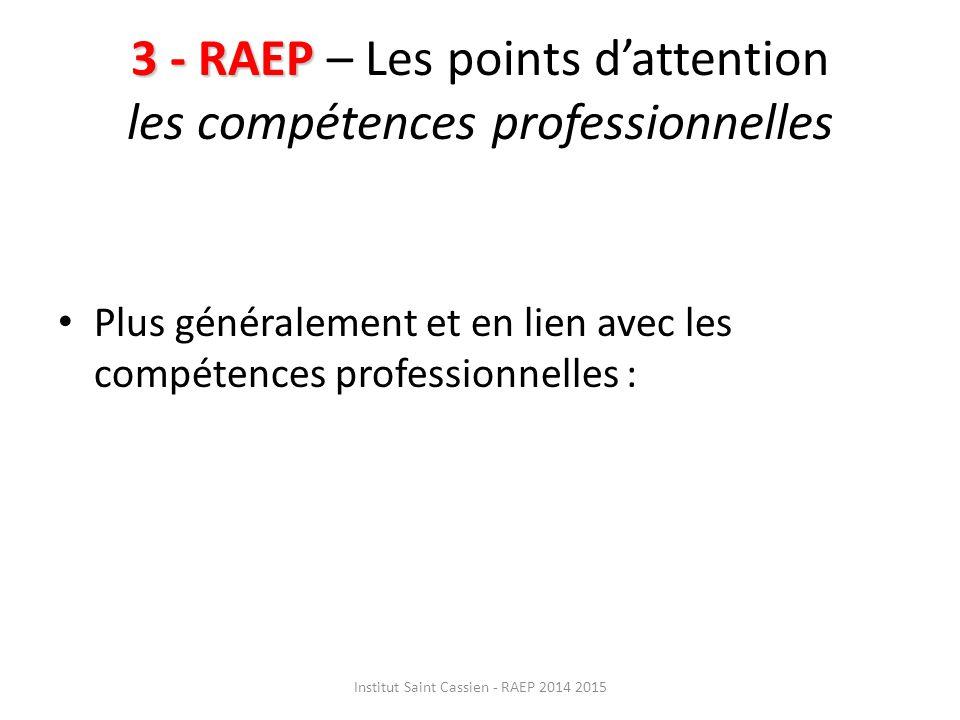 3 - RAEP 3 - RAEP – Les points d'attention les compétences professionnelles Plus généralement et en lien avec les compétences professionnelles : Institut Saint Cassien - RAEP 2014 2015