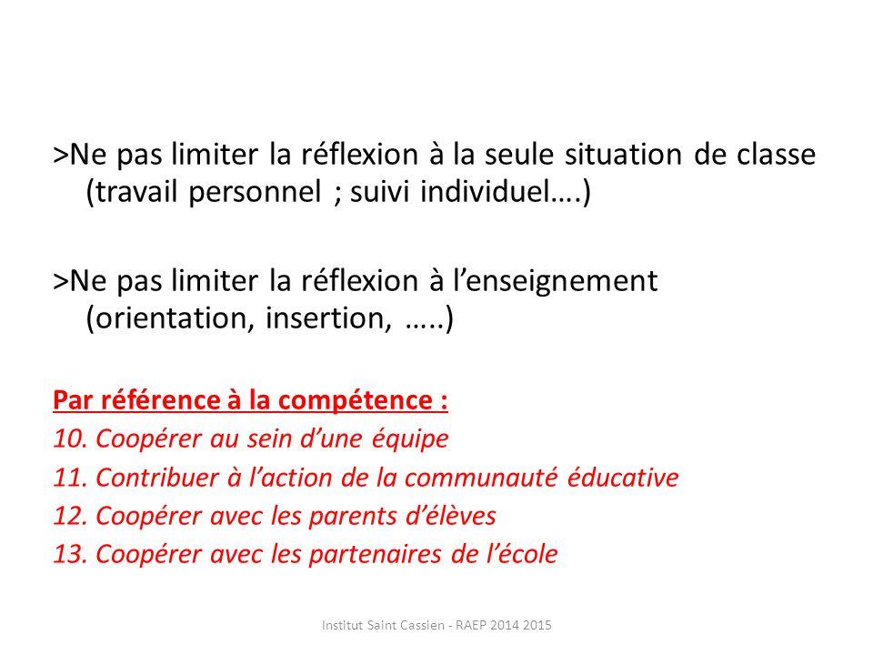>Ne pas limiter la réflexion à la seule situation de classe (travail personnel ; suivi individuel….) >Ne pas limiter la réflexion à l'enseignement (orientation, insertion, …..) Par référence à la compétence : 10.