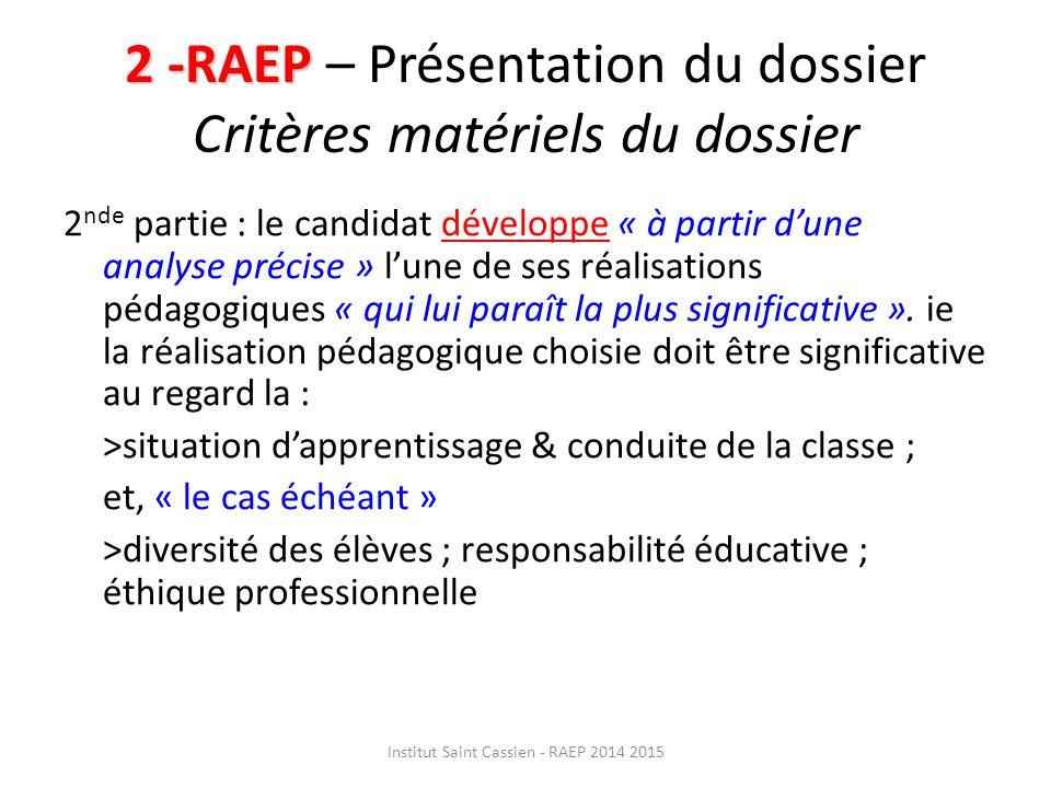 2 -RAEP 2 -RAEP – Présentation du dossier Critères matériels du dossier 2 nde partie : le candidat développe « à partir d'une analyse précise » l'une de ses réalisations pédagogiques « qui lui paraît la plus significative ».
