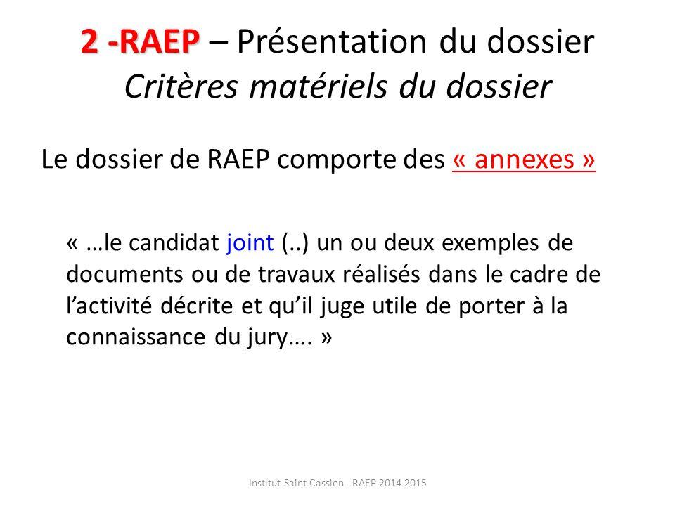 2 -RAEP 2 -RAEP – Présentation du dossier Critères matériels du dossier Le dossier de RAEP comporte des « annexes » « …le candidat joint (..) un ou deux exemples de documents ou de travaux réalisés dans le cadre de l'activité décrite et qu'il juge utile de porter à la connaissance du jury….