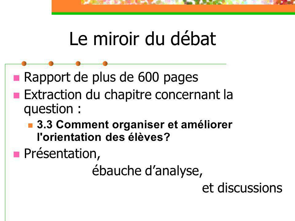 Le miroir du débat Rapport de plus de 600 pages Extraction du chapitre concernant la question : 3.3 Comment organiser et améliorer l orientation des élèves.