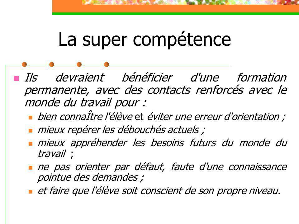 La super compétence Ils devraient bénéficier d'une formation permanente, avec des contacts renforcés avec le monde du travail pour : bien connaÎtre l'