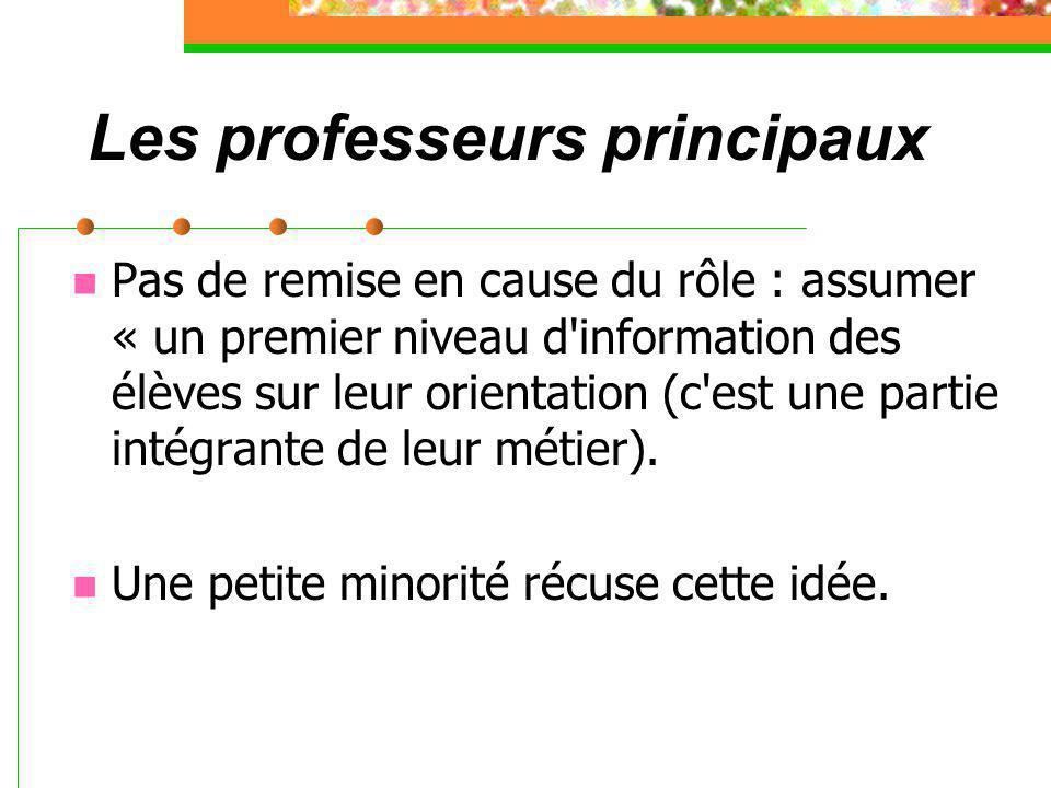 Les professeurs principaux Pas de remise en cause du rôle : assumer « un premier niveau d information des élèves sur leur orientation (c est une partie intégrante de leur métier).
