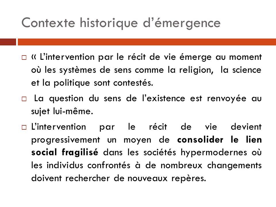 Contexte historique d'émergence  « L'intervention par le récit de vie émerge au moment où les systèmes de sens comme la religion, la science et la po