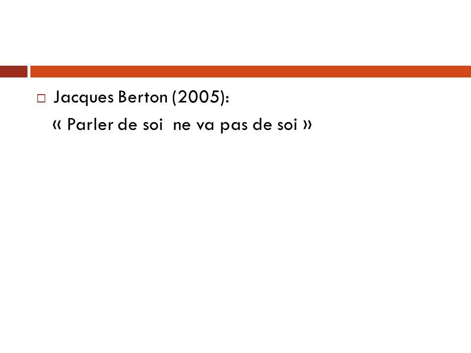 Jacques Berton (2005): « Parler de soi ne va pas de soi »
