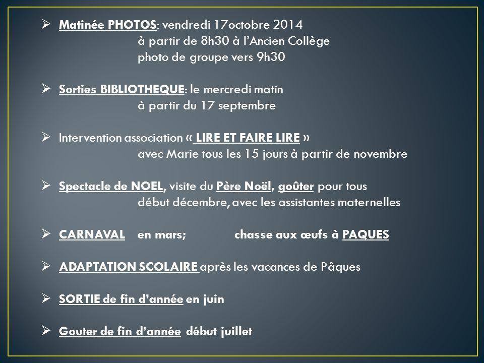  Matinée PHOTOS: vendredi 17octobre 2014 à partir de 8h30 à l'Ancien Collège photo de groupe vers 9h30  Sorties BIBLIOTHEQUE: le mercredi matin à pa