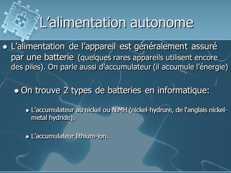 L'alimentation autonome L'alimentation de l'appareil est généralement assuré par une batterie (quelques rares appareils utilisent encore des piles).