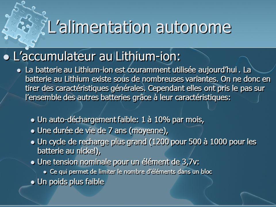 L'alimentation autonome L'accumulateur au Lithium-ion: La batterie au Lithium-ion est couramment utilisée aujourd'hui.