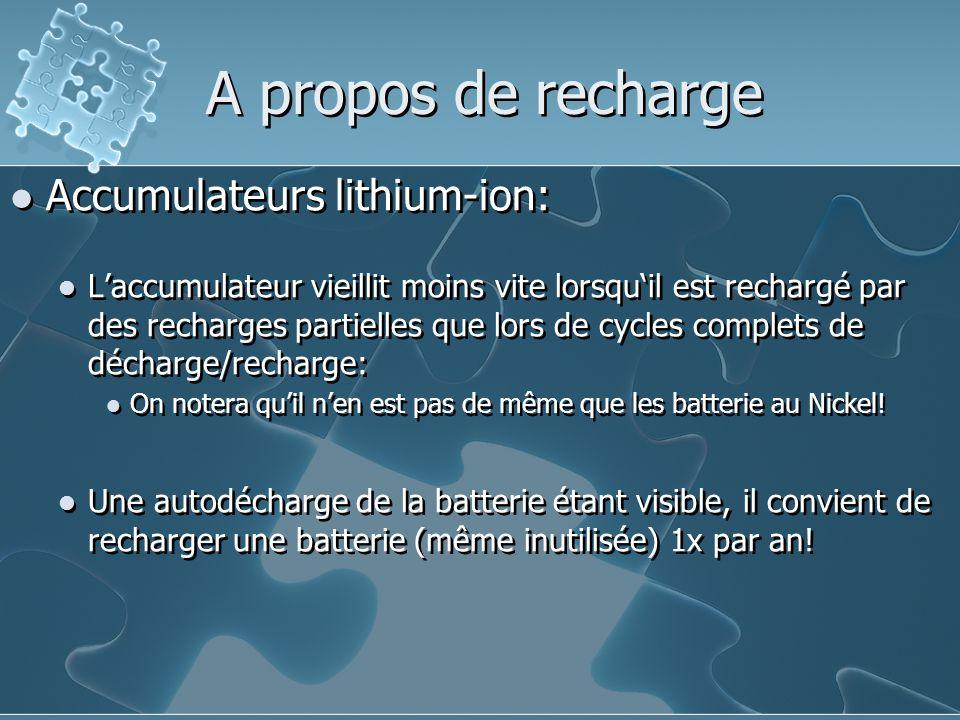 A propos de recharge Accumulateurs lithium-ion: L'accumulateur vieillit moins vite lorsqu'il est rechargé par des recharges partielles que lors de cycles complets de décharge/recharge: On notera qu'il n'en est pas de même que les batterie au Nickel.