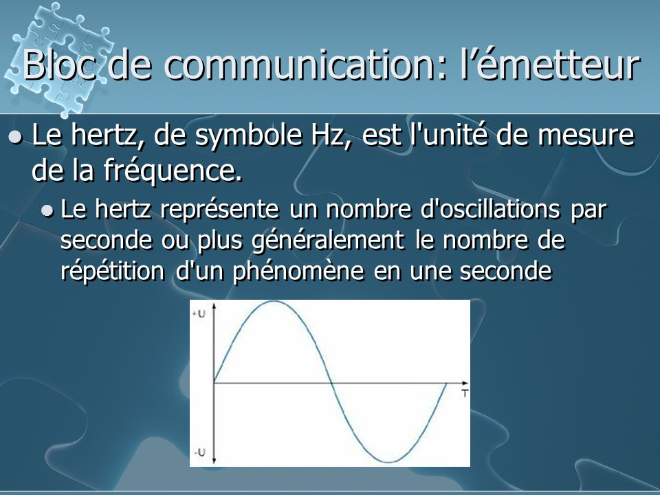 Le hertz, de symbole Hz, est l unité de mesure de la fréquence.