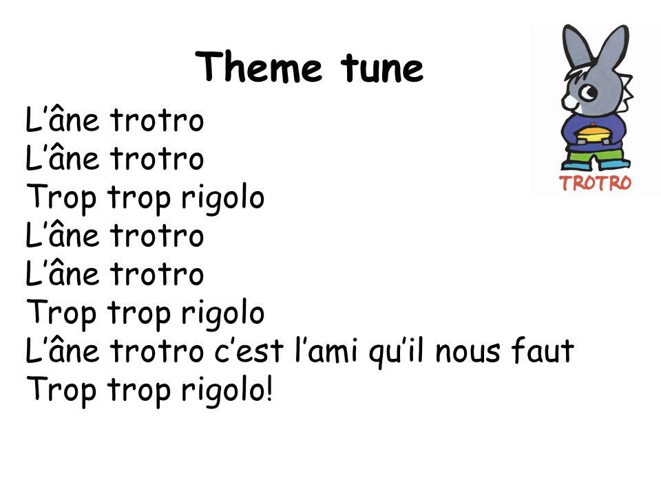 Theme tune L'âne trotro Trop trop rigolo L'âne trotro Trop trop rigolo L'âne trotro c'est l'ami qu'il nous faut Trop trop rigolo!