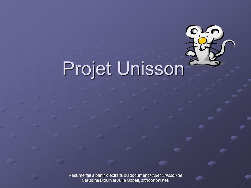 Projet Unisson Résumé fait à partir d'extraits du document Projet Unisson de Claudine Blouin et Julie Gobeil, orthophonistes