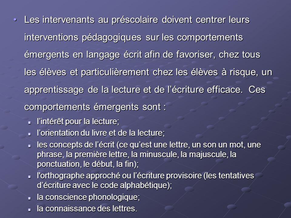 Les intervenants au préscolaire doivent centrer leurs interventions pédagogiques sur les comportements émergents en langage écrit afin de favoriser, c