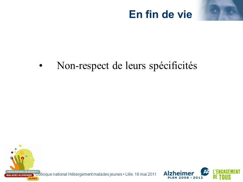 Colloque national Hébergement malades jeunes Lille, 16 mai 2011 En fin de vie Non-respect de leurs spécificités