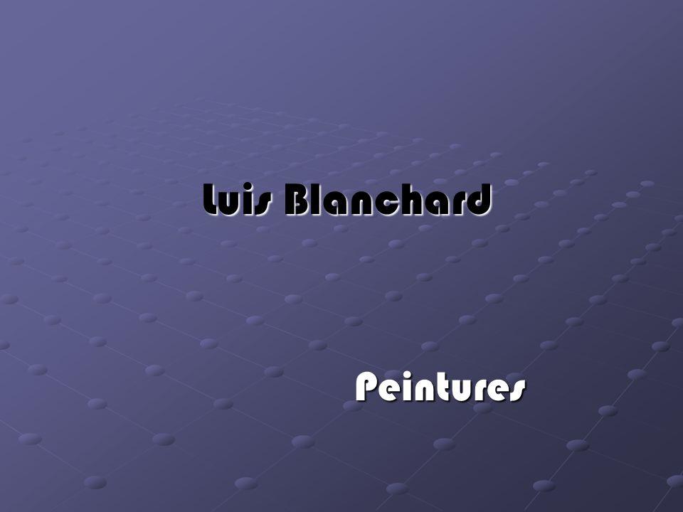 Luis Blanchard Luis Blanchard Peintures Peintures
